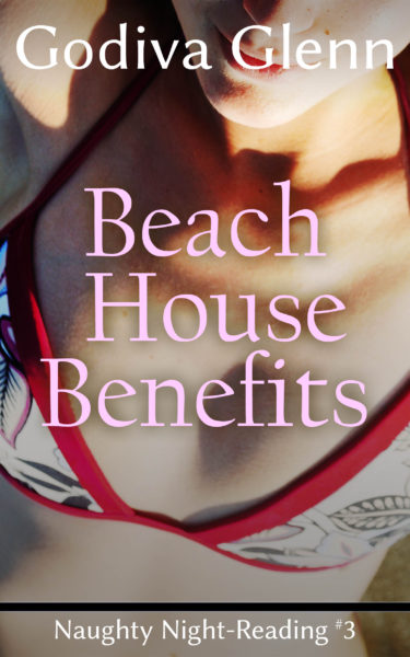 Beach House Benefits by Godiva Glenn