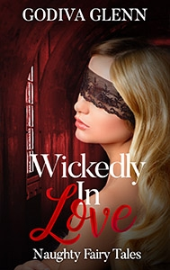 Wickedly in Love: Naughty Fairy Tales - A Steamy Paranormal Romance Collection by Godiva Glenn