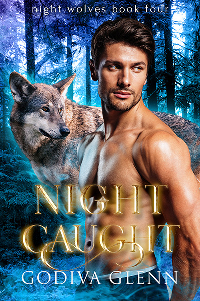 Night Caught (Night Wolves #4) A Wolf Shifter Paranormal Romance by Godiva Glenn